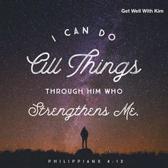 """I can do all things in him that strengtheneth me."" ‭‭Philippians‬ ‭4:13‬ ‭ASV‬‬ http://bible.com/12/php.4.13.asv"