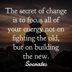 30 Powerful Quotes From Socrates To Make You Think the secret of change is to focus all of your energy not on fighting the old, but on building the new. Quotes Thoughts, Life Quotes Love, Positive Quotes For Life, Great Quotes, Quotes To Live By, Crush Quotes, Mind Power Quotes, Focus Quotes, The Words