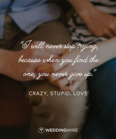 """I will never stop trying because when you find the one, you never give up"" - Crazy, Stupid, Love quote; movie love quotes; true love quotes"