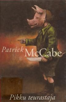 Patrick McCabe: Pikku teurastaja | Kirjasampo.fi - kirjallisuuden kotisivu
