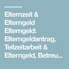 Elternzeit & Elterngeld Elterngeld: Elterngeldantrag, Teilzeitarbeit & Elterngeld, Betreuungsgeld - Onmeda.de