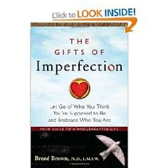 The Gifts of Imperfection: Let Go of Who You Think You`re Supposed to Be and Embrace Who You Are