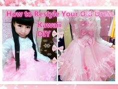 Kawaii DIY - How to Restyle Your Old Dress to Princess Dress - Lolita Fashion(adorable and easy) - YouTube