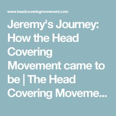 Jeremy's Journey: How the Head Covering Movement came to be | The Head Covering Movement