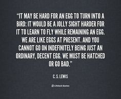 S. Lewis quote; Many authors have used the metaphor of the egg as a beginning yet even before the egg there is life. Description from pinterest.com. I searched for this on bing.com/images