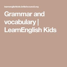 Grammar and vocabulary | LearnEnglish Kids