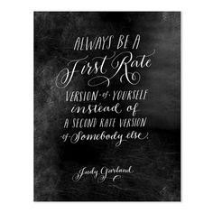::Always be a first rate version of yourself intead of a second rate version of somebody else::  Judy Garland