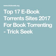 Top 17 E-Book Torrents Sites 2017 For Book Torrenting - Trick Seek