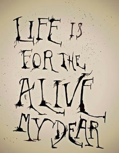 """""""Life is for the alive, my dear."""" Sweeney Todd (tattoo idea)"""