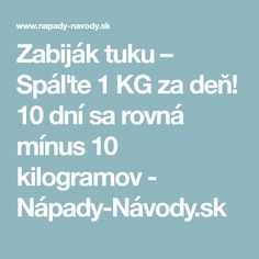 Zabiják tuku – Spáľte 1 KG za deň! 10 dní sa rovná mínus 10 kilogramov - Nápady-Návody.sk Weight Loss Tips, Detox, Health Fitness, Food And Drink, Healthy Recipes, Healthy Foods, Drinks, Skinny, Style