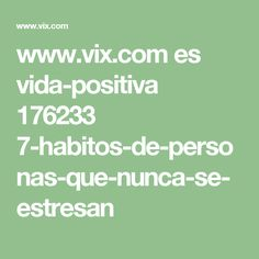 www.vix.com es vida-positiva 176233 7-habitos-de-personas-que-nunca-se-estresan