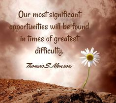 Our most significant opportunities will be found in times of greatest difficulty. Lds Quotes, Religious Quotes, Spiritual Quotes, Great Quotes, Quotes To Live By, Inspirational Quotes, Mormon Quotes, Qoutes, Camp Quotes