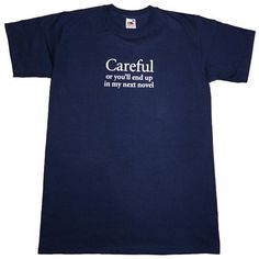 """Careful or you'll end up in my novel"""" Unisex T-shirt"""