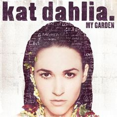 Kat Dahlia - My Garden (2015) sampled some of the songs and now I want