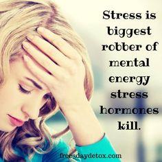 Stress is biggest robber of mental energy stress hormones kill.  http://free3daydetox.com                           #injoy #injoynow