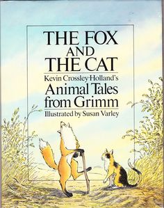 """The Fox and the Cat: Animal Tales from Grimm"" by Kevin Crossley Holland, illustrated by Susan Varley (http://www.themarlowebookshelf.blogspot.ca/2013/01/the-fox-and-cat.html)"