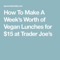 How To Make A Week's Worth of Vegan Lunches for $15 at Trader Joe's