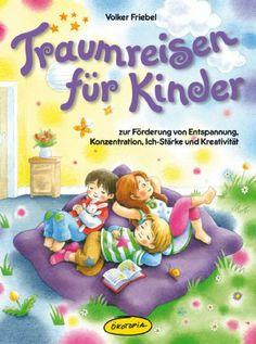 Traumreisen für Kinder: Zur Förderung von Entspannung, Konzentration, Ich-Stärke und Kreativität: Amazon.de: Volker Friebel: Bücher