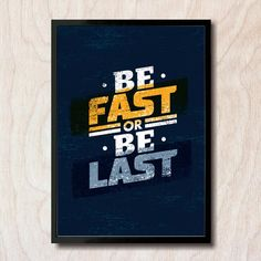 Be Fast Or Be Last | Motivational Canvas