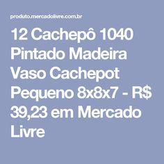 12 Cachepô 1040 Pintado Madeira Vaso Cachepot Pequeno 8x8x7 - R$ 39,23 em Mercado Livre