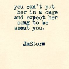 You can't put her in a cage and expect hef song to be about you - K