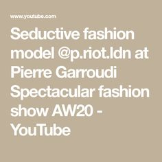 Seductive fashion model @p.riot.ldn at Pierre Garroudi Spectacular fashion show AW20 - YouTube Fashion Models, Fashion Show, Youtube, Social Media, Math Equations, Runway Fashion, Modeling, Social Networks, Fashion