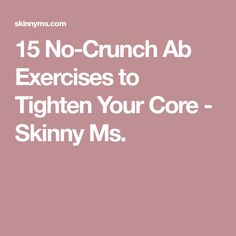 15 No-Crunch Ab Exercises to Tighten Your Core - Skinny Ms.