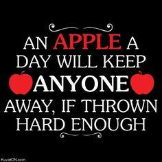 An Apple a Day Will Keep Anyone Away