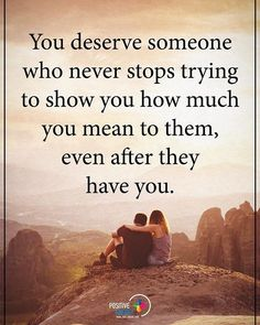 You deserve someone who never stops trying to show you how much you mean to them, even after they have you. #positiveenergyplus