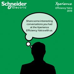 Share some interesting conversations you had at the Xperience Efficiency Yatra with us. Do mention #XE50CityYatra @Schneider Electric India. The most interesting ones could win a prize.