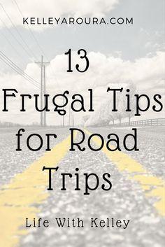 13 frugal tips for road trips. kelleyaroura.com