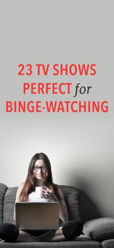 23 shows you'll love to binge watch Binge @TV #Shows #Entertainment