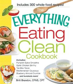 The Everything Eating Clean Cookbook Includes - Pumpkin Spice Smoothie Garlic Chicken Stir-Fry Tex-Mex Tacos Mediterranean Couscous Blueberry Almond Crumble.And Hundreds More! (Everything Series) The Everything Eating Clean Cookbook Clean Eating Chicken, Eating Clean, Healthy Eating, Garlic Chicken Stir Fry, Whole Food Recipes, Healthy Recipes, Healthy Foods, Easy Recipes, Healthy Nutrition