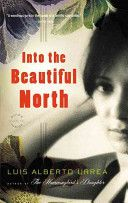 Into the beautiful north : a novel / Luis Alberto Urrea. JUV F Urr