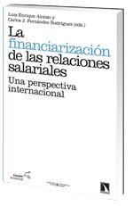 La Financiarización de las relaciones salariales : una perspectiva internacional / Luis Enrique Alonso y Carlos J. Fernández Rodríguez, (eds.)