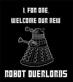 Doctor Who Inspired Dalek I for one welcome by JustAnAwesomeMom, $10.00