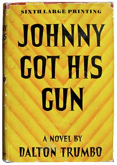 Johnny Got His Gun by Dalton Trumbo 1939 »» amazing story, a real eye-opener...