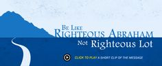 Be Like Righteous Abraham, Not Righteous Lot