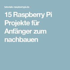 15 Raspberry Pi Projekte für Anfänger zum nachbauen