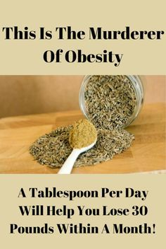 This Is The Murderer Of Obesity – A Tablespoon Per Day Will Help You Lose 30 Pounds Within A Month! of cumin daily Quick Weight Loss Tips, Losing Weight Tips, Healthy Weight Loss, Weight Gain, How To Lose Weight Fast, Loose Weight, Reduce Weight, Get Healthy, Healthy Life