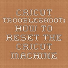 Cricut Troubleshoot: How to reset the Cricut machine