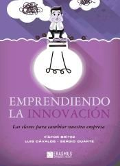 Emprendiendo la innovación las claves para cambiar nuestra empresa / Víctor Brítez Chamorro, Luis Dávalos Dávalos, Sergio Duarte Masi (2014)