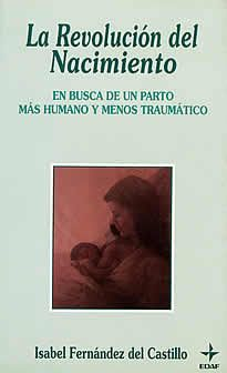 La revolución del nacimiento de Isabel Fernández del Castillo editado por Edaf.El nacimiento es una de las experiencias más intensas de la vida de un ser humano, y sus consecuencias son permanentes sobre la salud del bebé, el desarrollo de su inteligencia y su confianza en la vida, y en su futura capacidad de relación.