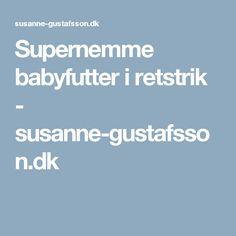 Supernemme babyfutter i retstrik - susanne-gustafsson.dk