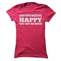 nice ACRO DANCE MAKES ME HAPPY T SHIRTS
