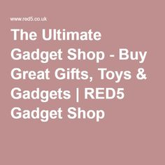 The Ultimate Gadget Shop - Buy Great Gifts, Toys & Gadgets | RED5 Gadget Shop