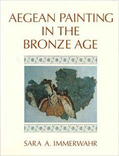 Aegean Painting in the Bronze Age: Sara Immerwahr: 9780271006284: Amazon.com: Books