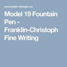 Model 19 Fountain Pen - Franklin-Christoph Fine Writing