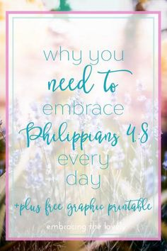 Why you Need to Embrace the Truth of Phillipians 4:8 Every Day!