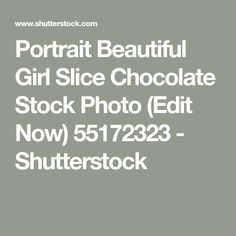 Portrait Beautiful Girl Slice Chocolate Stock Photo (Edit Now) 55172323 - Shutterstock Photo Editing, Royalty Free Stock Photos, Candy, Chocolate, Portrait, Image, Beautiful, Editing Photos, Photo Manipulation